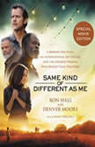 Same Kind of Different As Me Movie Edition A Modern-Day Slave, an International Art Dealer, and the Unlikely Woman Who Bound Them Together, Ron Hall