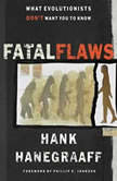 Fatal Flaws What Evolutionists Don't Want You to Know, Hank Hanegraaff