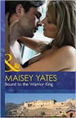 Bound to the Warrior King, Maisey Yates