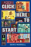 Click Here to Start (A Novel), Denis Markell