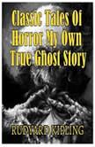 Classic Tales Of Horror My Own True Ghost Story, Rudyard Kipling