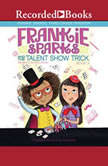 Frankie Sparks and the Talent Show Trick, Megan Frazer Blakemore