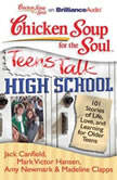 Chicken Soup for the Soul: Teens Talk High School 101 Stories of Life, Love, and Learning for Older Teens, Jack Canfield