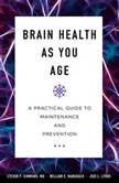 Brain Health As You Age A Practical Guide to Maintenance and Prevention, Steven P. Simmons