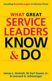 What Great Service Leaders Know and Do Creating Breakthroughs in Service Firms, James L. Heskett
