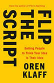 Flip the Script Getting People to Think Your Idea Is Their Idea, Oren Klaff