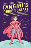 The Fangirl's Guide to the Galaxy A Handbook for Girl Geeks, Sam Maggs
