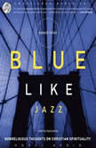 Blue Like Jazz Nonreligious Thoughts on Christian Spirituality, Donald Miller