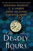 Deadly Hours, The, Susanna Kearsley/C.S. Harris/Anna Lee Huber/Christine Trent