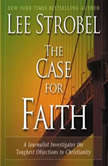 The Case for Faith A Journalist Investigates the Toughest Objections to Christianity, Lee Strobel