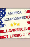 America, Compromised, Lawrence Lessig