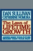 The Laws of Lifetime Growth Always Make Your Future Bigger Than Your Past, Dan Sullivan