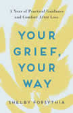 Your Grief, Your Way 365 Days of Comfort and Practical Guidance, Shelby Forsythia