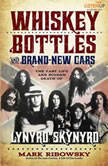 Whiskey Bottles and Brand New Cars The Fast Life and Sudden Death of Lynyrd Skynyrd, Mark Ribowsky