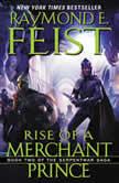 Rise of a Merchant Prince Book Two of the Serpentwar Saga, Raymond E. Feist