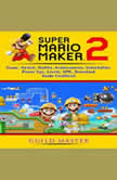 Super Mario Maker 2 Game, Switch, Outfits, Achievements, Unlockables, Power Ups, Levels, APK, Download, Guide Unofficial, Guild Master
