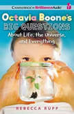 Octavia Boone's Big Questions About Life, the Universe, and Everything, Rebecca Rupp