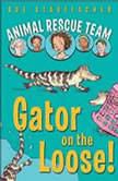 Animal Rescue Team: Gator on the Loose! Book 1, Sue Stauffacher