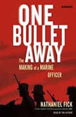 One Bullet Away The Making of a Marine Officer, Nathaniel Fick