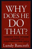 Why Does He Do That? Inside the Minds of Angry and Controlling Men, Lundy Bancroft