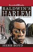 Baldwin's Harlem A Biography of James Baldwin, Herb Boyd