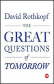 The Great Questions of Tomorrow The Ideas that Will Remake the World, David Rothkopf