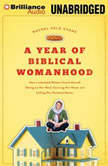 "A Year of Biblical Womanhood How a Liberated Woman Found Herself Sitting on Her Roof, Covering Her Head, and Calling Her Husband ""Master"", Rachel Held Evans"