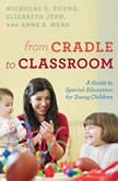 From Cradle to Classroom A Guide to Special Education for Young Children, Nicholas D. Young