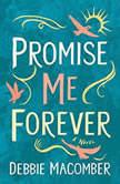 Promise Me Forever A Novel, Debbie Macomber