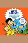 We're Parents! The New Dad's Guide to Baby's First Year; Everything You Need to Know to Survive and Thrive Together, Adrian Kulp