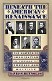 Beneath the American Renaissance The Subversive Imagination in the Age of Emerson and Melville, David S. Reynolds