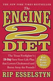 The Engine 2 Diet The Texas Firefighter's 28-Day Save-Your-Life Plan that Lowers Cholesterol and Burns Away the Pounds, Rip Esselstyn