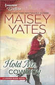 Hold Me, Cowboy (A Copper Ridge Novel), Maisey Yates