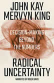 Radical Uncertainty Decision-Making Beyond the Numbers, John Kay