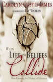 When Life and Beliefs Collide How Knowing God Makes a Difference, Carolyn Custis James