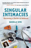 Singular Intimacies Becoming a Doctor at Bellevue, Danielle Ofri