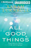 All Good Things From Paris to Tahiti: Life and Longing, Sarah Turnbull