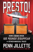Presto How I Made Over 100 Pounds Disappear and Other Magical Tales