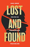 Lost and Found How Jesus helped us discover our true selves, Sam Allberry