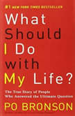 What Should I Do With My Life? The True Story of People Who Answered the Ultimate Question, Po Bronson