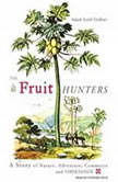 The Fruit Hunters A Story of Nature, Adventure, Commerce and Obsession, Adam Leith Gollner