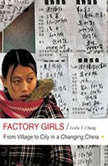 Factory Girls From Village to City in a Changing China, Leslie T. Chang