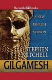 Gilgamesh Translated by Stephen Mitchell, Stephen Mitchell