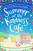 Summer at the Kindness Cafe The perfect feel-good read for 2019, Victoria Walters