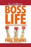 Boss Life Surviving My Own Small Business, Paul Downs