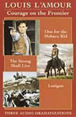 Courage on the Frontier Box Set One For the Mohave Kid, The Strong Shall Live, Lonigan, Louis L'Amour