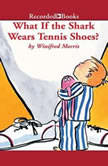 What If the Shark Wears Tennis Shoes?, Winifred Morris