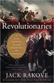 Revolutionaries A New History of the Invention of America, Jack Rakove