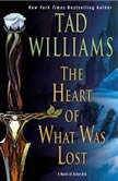 The Heart of What Was Lost A Novel of Osten Ard, Tad Williams