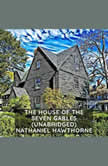 The House of the Seven Gables (Unabridged), Nathaniel Hawthorne
